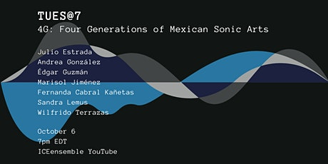 TUES@7 - 4G: Four Generations of Mexican Sonic Arts tickets