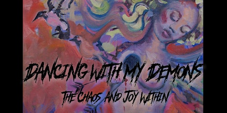 Art Event: DANCING WITH MY DEMONS | The CHAOS and JOY within. tickets