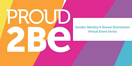 PROUD2BE Gender Identity & Sexual Orientation Virtual Event Series #1 tickets
