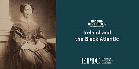 Ireland and the Black Atlantic: Hidden Histories of the Irish Abroad tickets