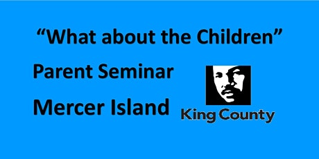 "Parent Seminar ""What about the children?"" - Mercer Island - King County  tickets"