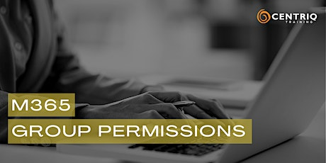M365 Group Permissions presented by Centriq tickets