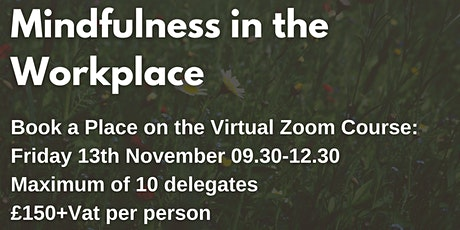 Mindfulness in the Workplace. Price: £150 + Vat per delegate tickets