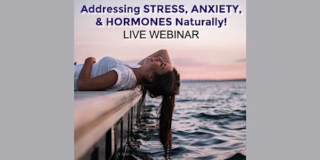 Addressing Anxiety, Stress & Hormones Naturally - Live Webinar tickets