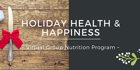 Holiday Health and Happiness: Group Nutrition Program tickets