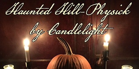 Haunted Hill-Physick by Candlelight tickets