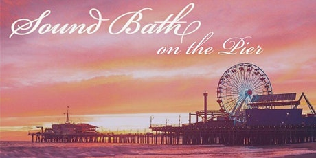 Sound Bath on the Santa Monica Pier tickets
