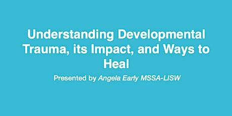 Webinar-Understanding Developmental Trauma, its Impact, and Ways to Heal tickets