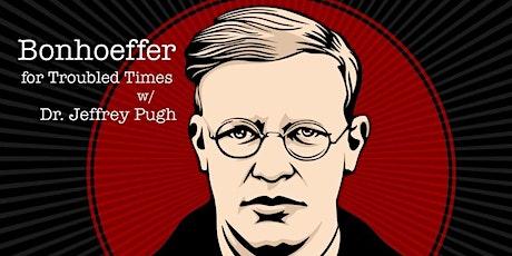 Bonhoeffer for Trouble Times with Dr. Jeffrey Pugh tickets