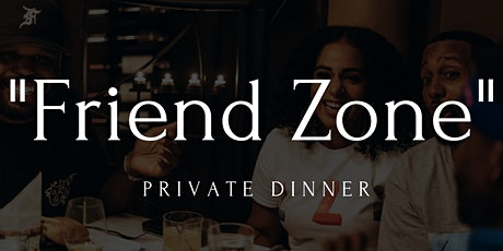 Friend Zone (Private Dinner Party) tickets
