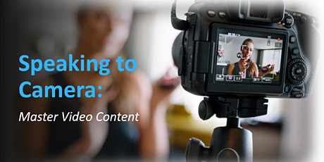 SPEAKING TO CAMERA WEBINAR: Capture Compelling Video Content tickets