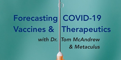 Metaculus Presents: Forecasting COVID-19 Vaccines with Dr. Tom McAndrew tickets