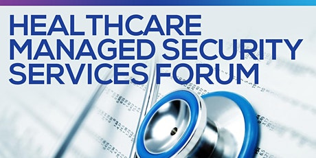Healthcare Managed Security Services Forum tickets