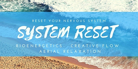 SYSTEM RESET - Bioenergetics, Creative Flow & Aerial Relaxation Pods tickets