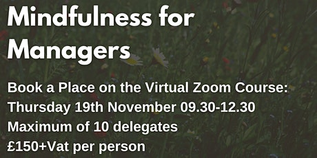 Mindfulness for Managers. Price: £150 + Vat per delegate tickets