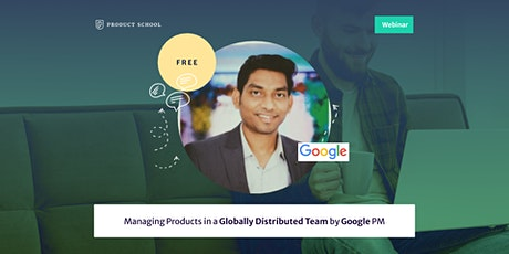 Webinar: Managing Products in a Globally Distributed Team by Google PM tickets