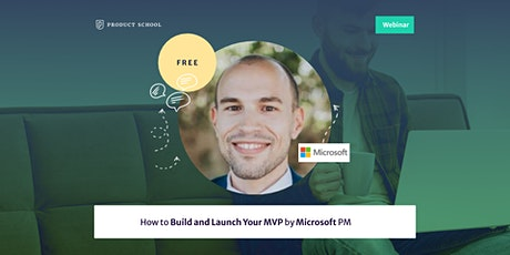 Webinar: How to Build and Launch Your MVP by Microsoft PM tickets