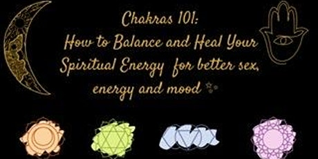 Chakras 101: Balance  and heal your Spiritual Energy for Better Sex & Mood tickets