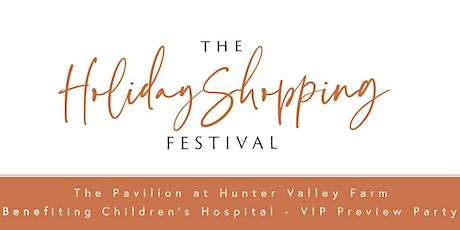 The Holiday Shopping Festival Benefitting Children's Hospital- VIP tickets