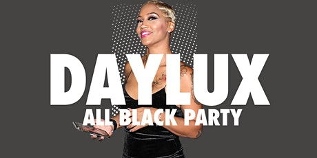 DAYLUX ALL BLACK PARTY - Your Best Friend's Favorite Day Party! tickets