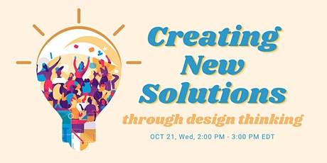 Creating New Solutions Through Design Thinking Workshop tickets