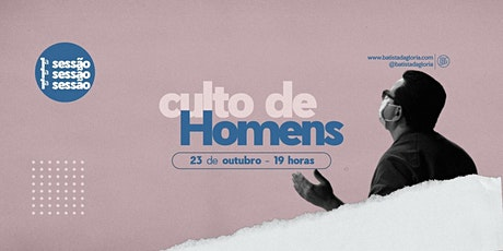 CULTO DE HOMENS- 23.OUTUBRO - SESSÃO 1 ingressos