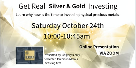 Get Real - Silver & Gold Investing - SAT  Oct 24th MDT [ZOOM] tickets