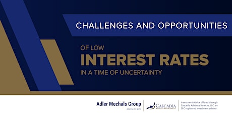Challenges and Opportunities of Low Interest Rates in a Time of Uncertainty tickets