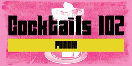 Cocktails 102: PUNCH! tickets