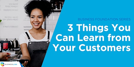 Business Foundation Series: 3 Things You Can Learn from Your Customers tickets