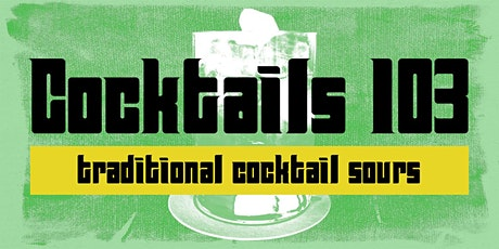Cocktails 103: Classic Cocktail Sours tickets