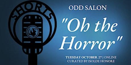 """Odd Salon SHORTS  """"Oh the Horror"""" tickets"""
