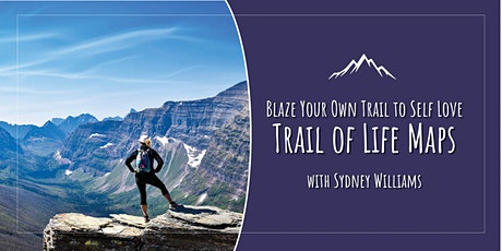 Blaze Your Own Trail to Self Love: Life Maps with Sydney Williams