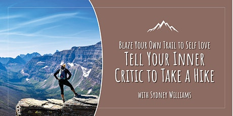 Blaze Your Own Trail to Self Love: Tell Your Inner Critic to Take a Hike tickets