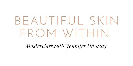 Beautiful Skin From Within Masterclass tickets
