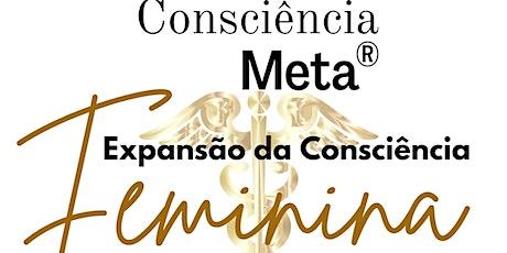 Expansão da Consciência Feminina - Consciência Meta ingressos