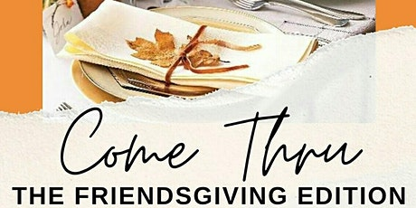 Come Thru: The Friendsgiving Edition tickets