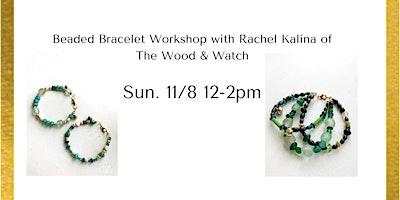 Beaded Bracelet Workshop with Rachel Kalina of The Wood & Watch