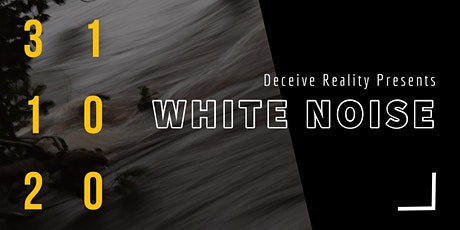 WHITE NOISE presented by Deceive Reality tickets