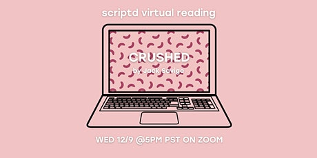 Scriptd Presents: CRUSHED (A Virtual Reading) tickets