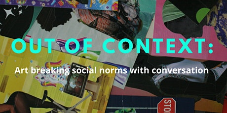 Out Of Context: Art breaking social norms with conversation. tickets