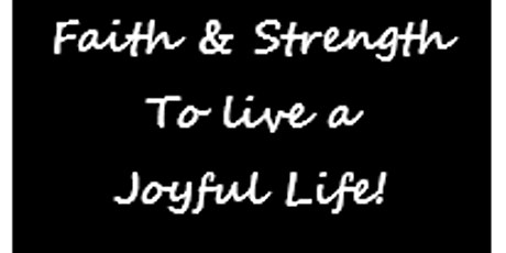 Faith  & Strength - To Live a Joyful Life! tickets