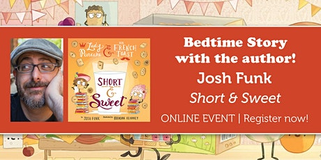 "Bedtime Story w/ the author: Josh Funk ""Short & Sweet"" tickets"