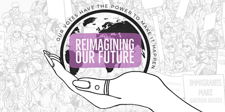 Reimagining Our Future: Our votes have the power to make it happen. tickets