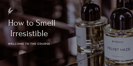 How to Smell Irresistible Fragrance Class