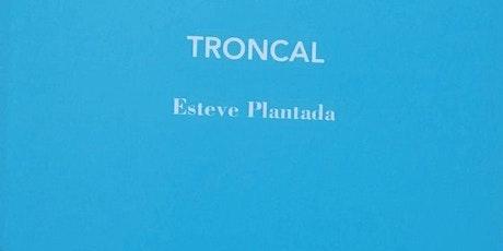 """Presentació """"Troncal"""" d'Esteve Plantada entradas"""