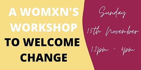 A WOMXN'S WORKSHOP To Welcome Change tickets