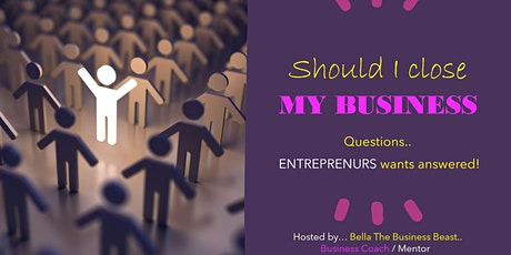 """Should I 'CLOSE MY BUSINESS"""" due to the effects of COVID19 and my business? tickets"""