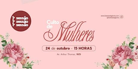 CULTO DE MULHERES - 24.OUTUBRO - SESSÃO 1 ingressos