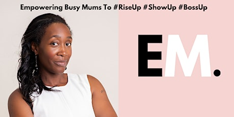 FREE Online Masterclass For Mums Who Want To #RiseUp #ShowUp #BossUp tickets